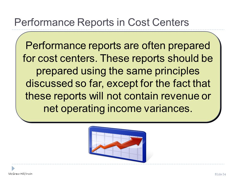 McGraw-Hill/Irwin Slide 34 Performance Reports in Cost Centers Performance reports are often prepared for cost centers.