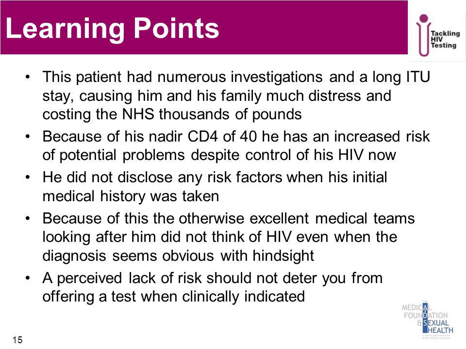 Learning Points This patient had numerous investigations and a long ITU stay, causing him and his family much distress and costing the NHS thousands o