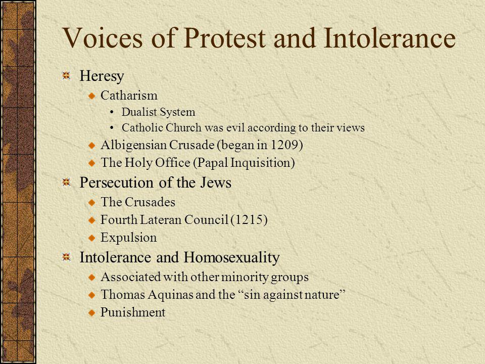 Voices of Protest and Intolerance Heresy Catharism Dualist System Catholic Church was evil according to their views Albigensian Crusade (began in 1209