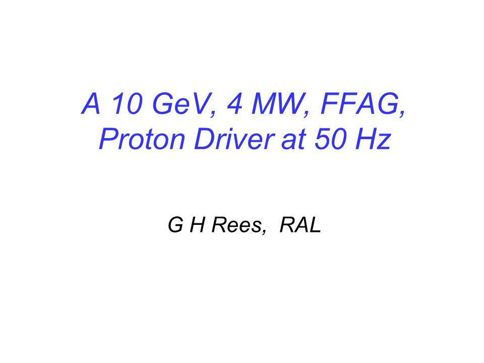 A 10 GeV, 4 MW, FFAG, Proton Driver at 50 Hz G H Rees, RAL
