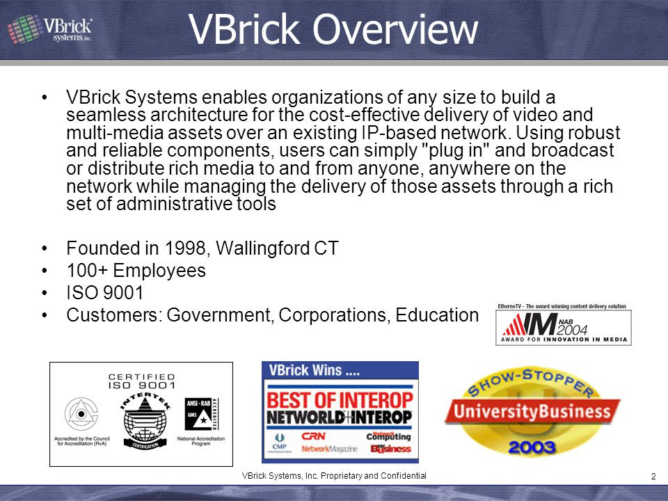 2 VBrick Systems, Inc. Proprietary and Confidential VBrick Overview VBrick Systems enables organizations of any size to build a seamless architecture