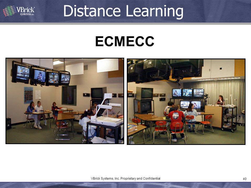 40 VBrick Systems, Inc. Proprietary and Confidential ECMECC Distance Learning