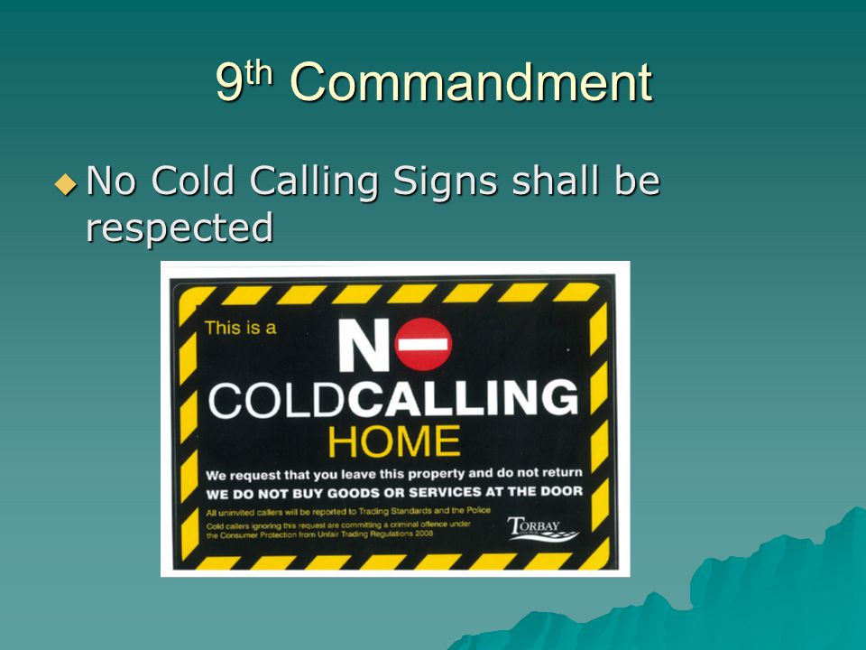 9 th Commandment  No Cold Calling Signs shall be respected