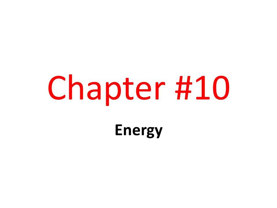 Chapter #10 Energy