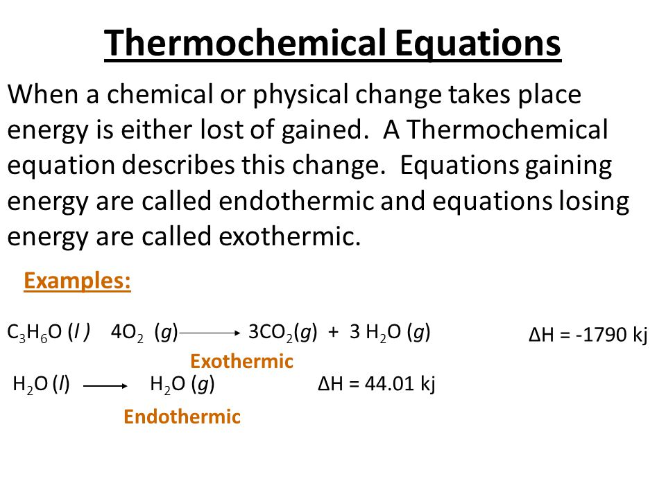 Thermochemical Equations When a chemical or physical change takes place energy is either lost of gained. A Thermochemical equation describes this chan