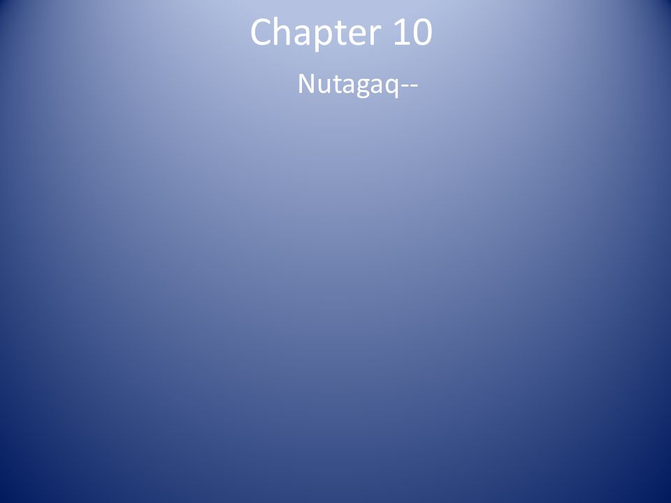 Chapter 10 Nutagaq--
