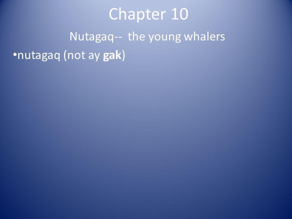 Chapter 10 Nutagaq-- the young whalers nutagaq (not ay gak)