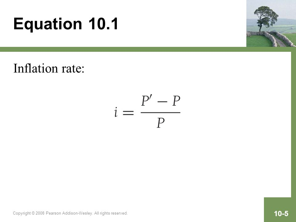 Copyright © 2008 Pearson Addison-Wesley. All rights reserved. 10-5 Equation 10.1 Inflation rate: