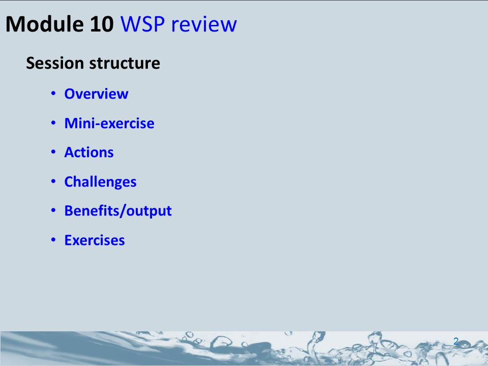 Session structure Overview Mini-exercise Actions Challenges Benefits/output Exercises Module 10 WSP review 2