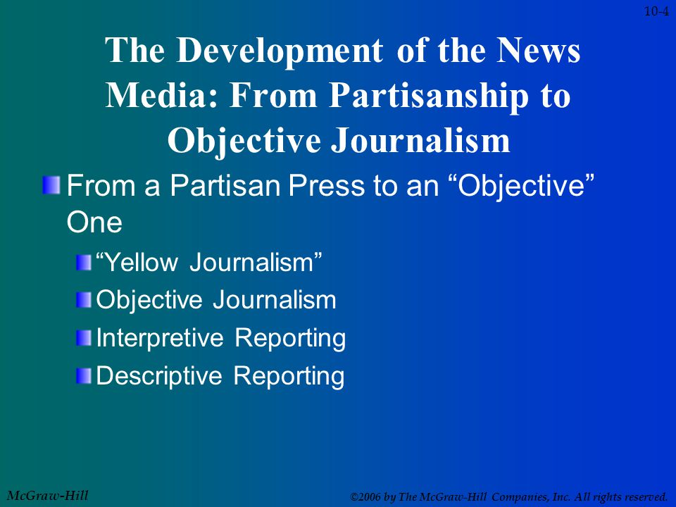 McGraw-Hill ©2006 by The McGraw-Hill Companies, Inc. All rights reserved. The Development of the News Media: From Partisanship to Objective Journalism