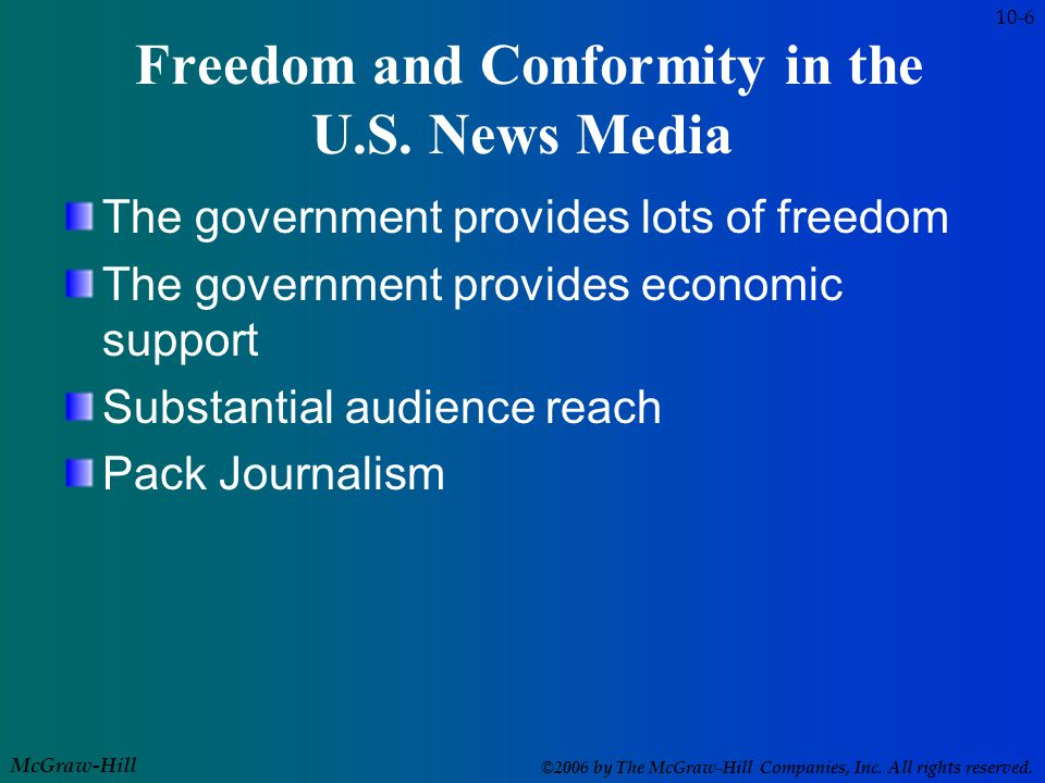 McGraw-Hill ©2006 by The McGraw-Hill Companies, Inc. All rights reserved. Freedom and Conformity in the U.S. News Media The government provides lots o