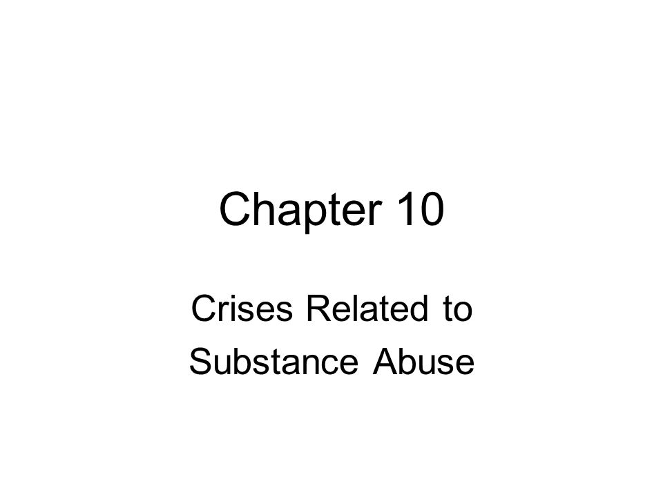 Chapter 10 Crises Related to Substance Abuse