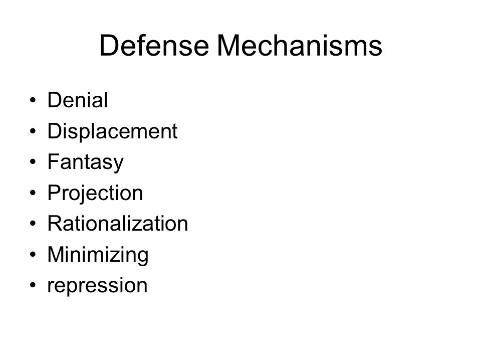 Defense Mechanisms Denial Displacement Fantasy Projection Rationalization Minimizing repression