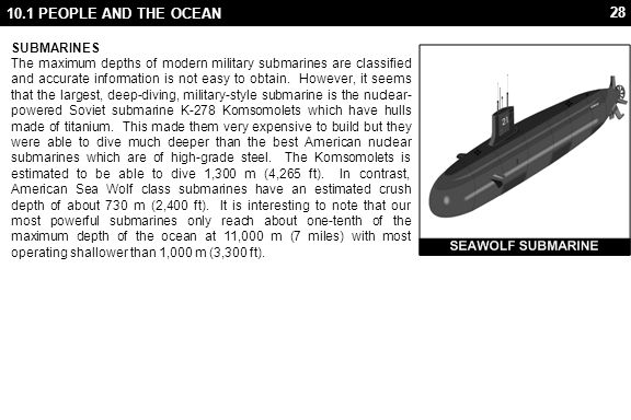 28 10.1 PEOPLE AND THE OCEAN SUBMARINES The maximum depths of modern military submarines are classified and accurate information is not easy to obtain
