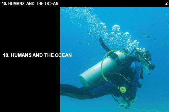43 10.2 CONSERVATION 10.2.1 Why We Need The Ocean The ocean affects all human life.