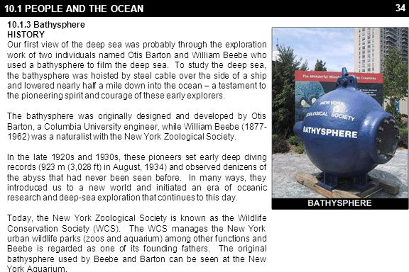 34 10.1 PEOPLE AND THE OCEAN 10.1.3 Bathysphere HISTORY Our first view of the deep sea was probably through the exploration work of two individuals na