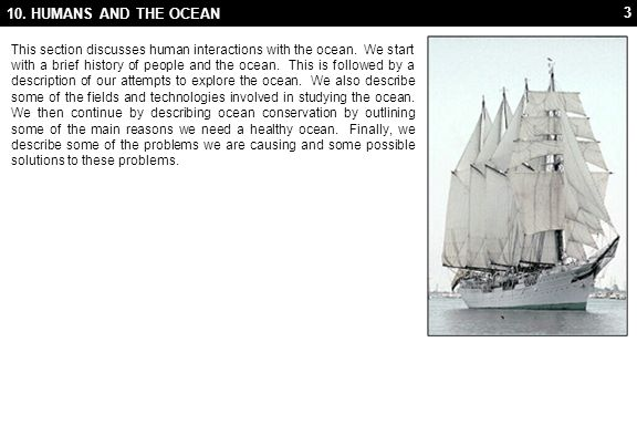 34 10.1 PEOPLE AND THE OCEAN 10.1.3 Bathysphere HISTORY Our first view of the deep sea was probably through the exploration work of two individuals named Otis Barton and William Beebe who used a bathysphere to film the deep sea.