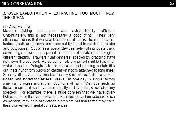 52 10.2 CONSERVATION 3. OVER-EXPLOITATION – EXTRACTING TOO MUCH FROM THE OCEAN (a) Over-Fishing Modern fishing techniques are extraordinarily efficien