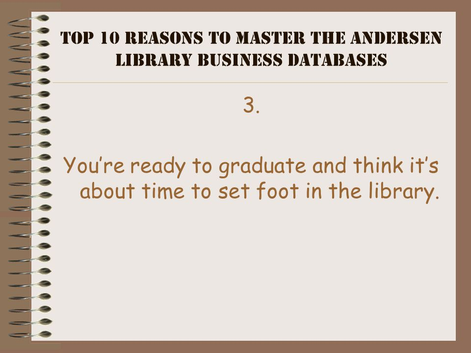 """Top 10 Reasons to Master the Andersen Library Business Databases 4. You don't want to be known as """"Joe Clueless"""" next time you do a group project."""