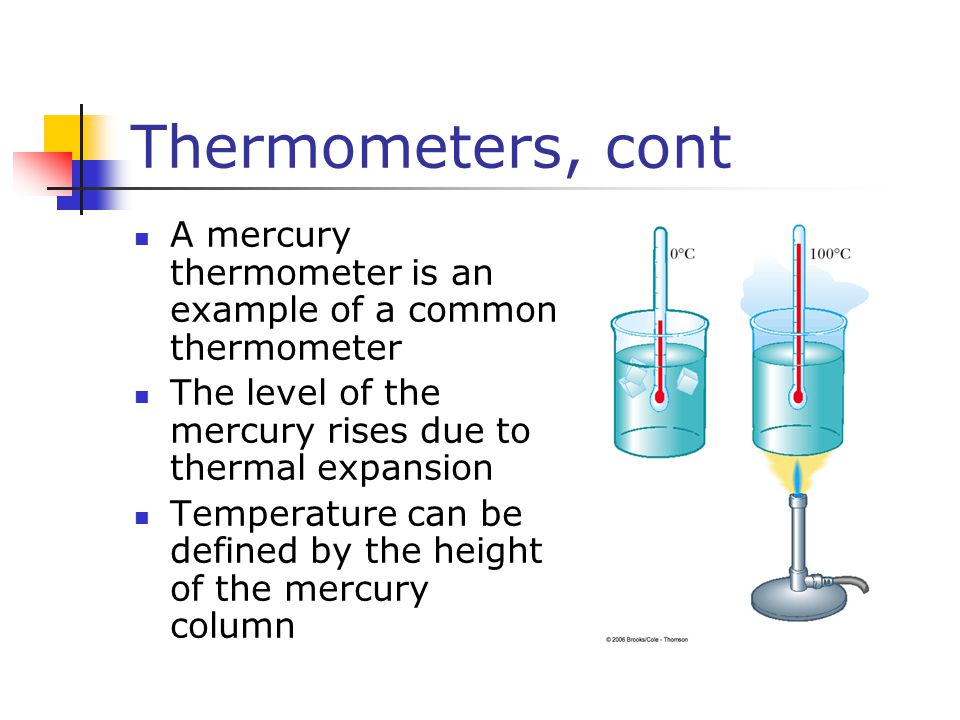 Temperature Scales Thermometers can be calibrated by placing them in thermal contact with an environment that remains at constant temperature Environment could be mixture of ice and water in thermal equilibrium Also commonly used is water and steam in thermal equilibrium