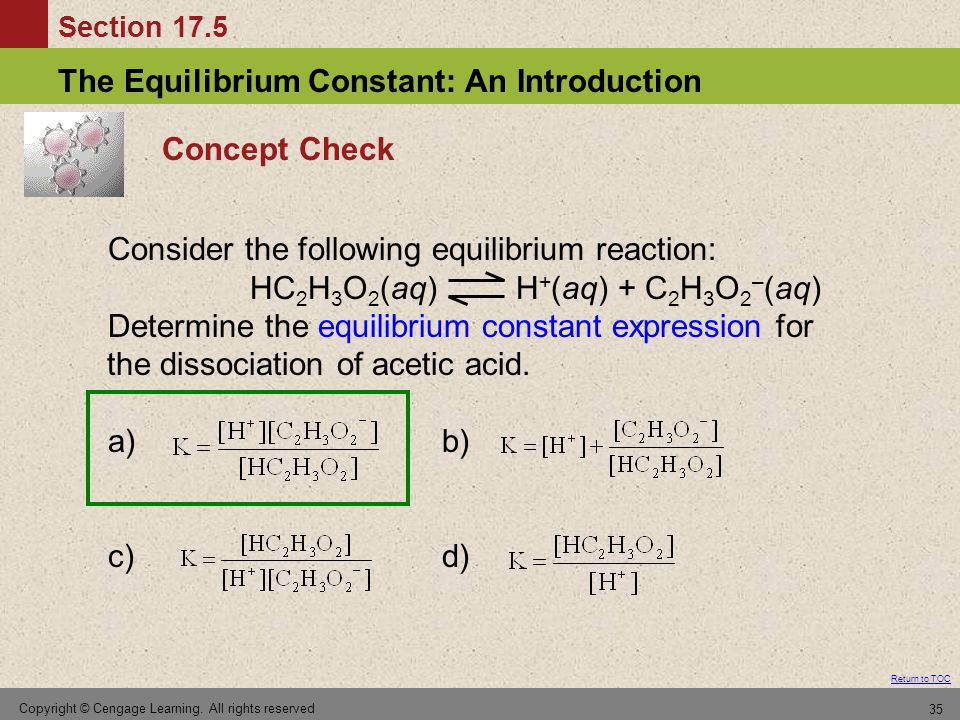 Section 17.5 The Equilibrium Constant: An Introduction Return to TOC Copyright © Cengage Learning. All rights reserved 35 Concept Check Consider the f
