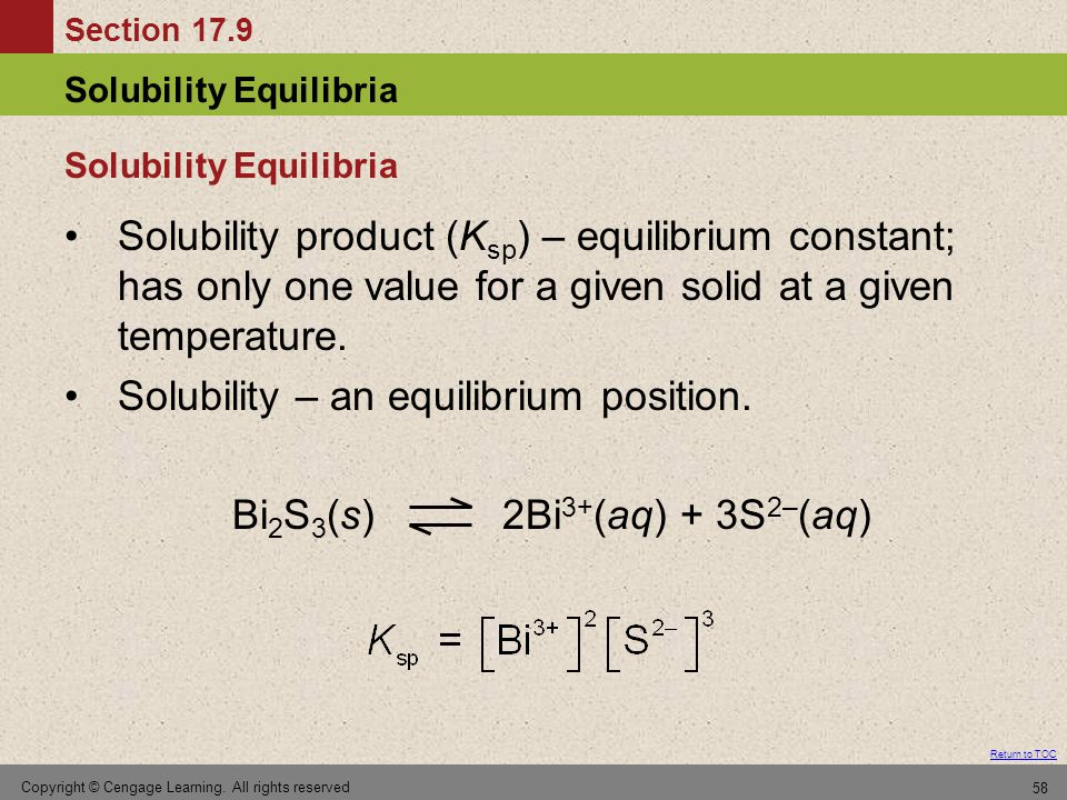 Section 17.9 Solubility Equilibria Return to TOC Copyright © Cengage Learning. All rights reserved 58 Solubility Equilibria Solubility product (K sp )