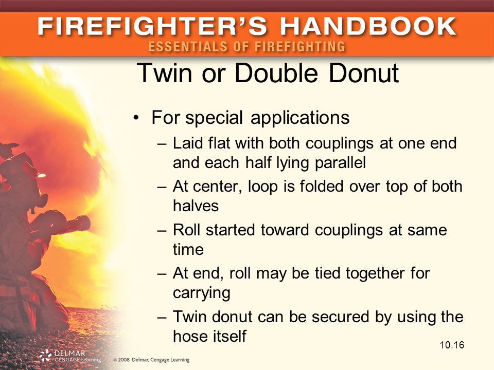Twin or Double Donut For special applications –Laid flat with both couplings at one end and each half lying parallel –At center, loop is folded over t