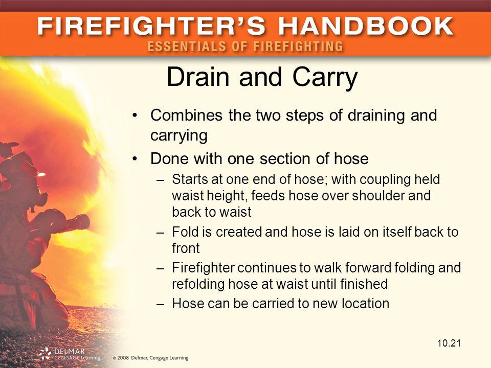 Drain and Carry Combines the two steps of draining and carrying Done with one section of hose –Starts at one end of hose; with coupling held waist hei