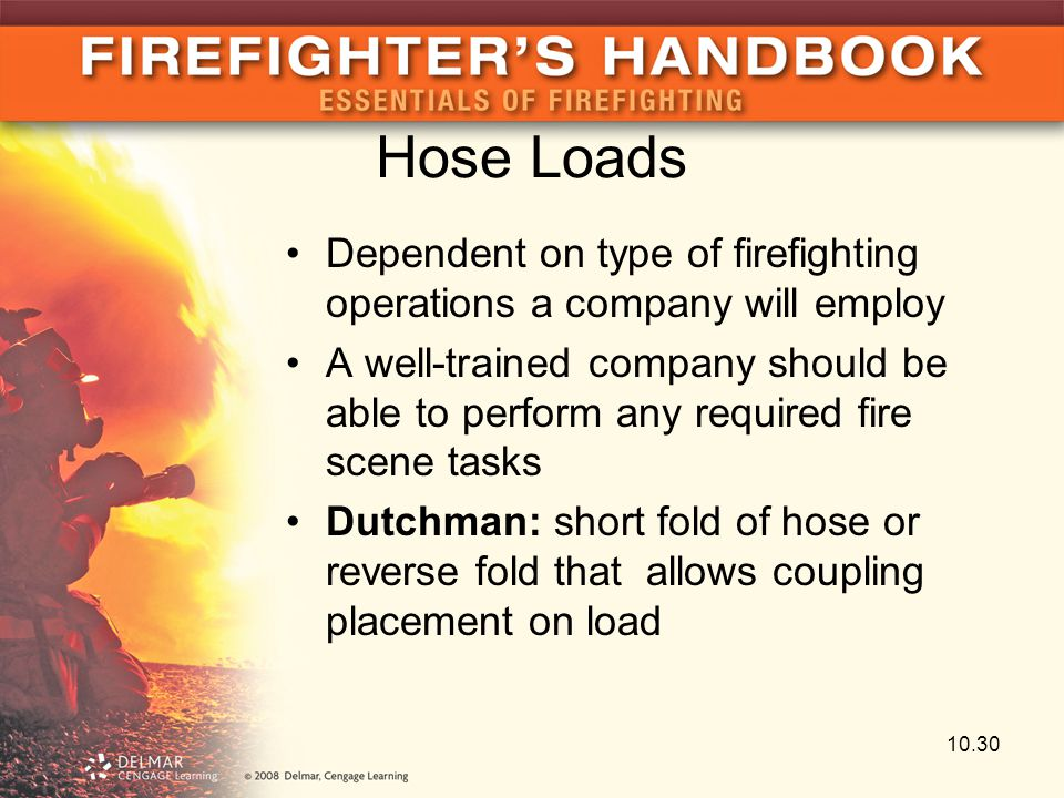 Hose Loads Dependent on type of firefighting operations a company will employ A well-trained company should be able to perform any required fire scene