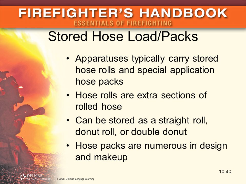 Stored Hose Load/Packs Apparatuses typically carry stored hose rolls and special application hose packs Hose rolls are extra sections of rolled hose C