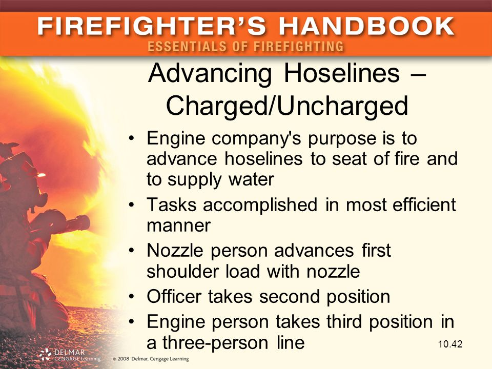 Advancing Hoselines – Charged/Uncharged Engine company's purpose is to advance hoselines to seat of fire and to supply water Tasks accomplished in mos