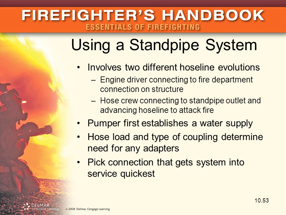 Using a Standpipe System Involves two different hoseline evolutions –Engine driver connecting to fire department connection on structure –Hose crew co