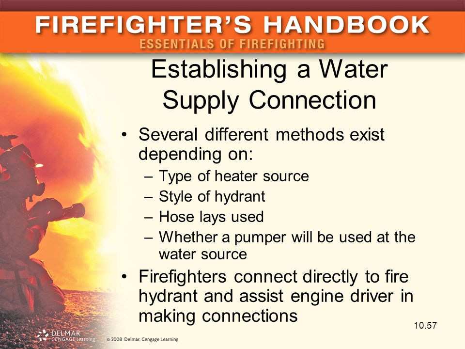 Establishing a Water Supply Connection Several different methods exist depending on: –Type of heater source –Style of hydrant –Hose lays used –Whether