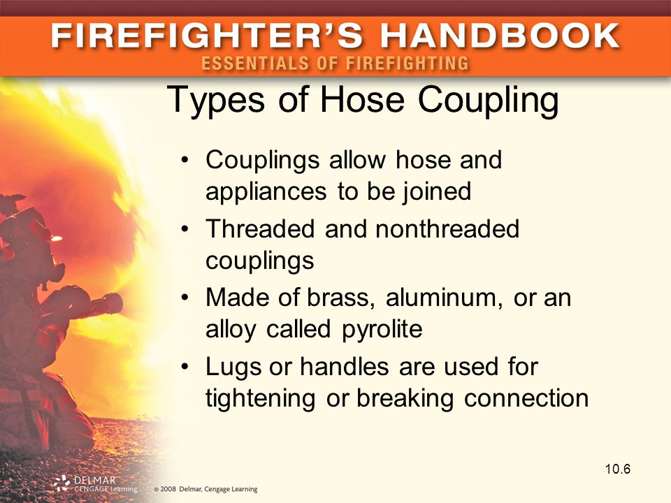 Types of Hose Coupling Couplings allow hose and appliances to be joined Threaded and nonthreaded couplings Made of brass, aluminum, or an alloy called