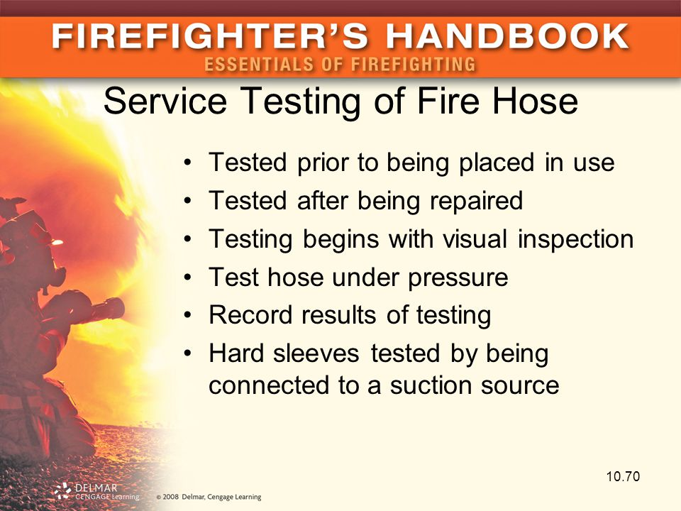 Service Testing of Fire Hose Tested prior to being placed in use Tested after being repaired Testing begins with visual inspection Test hose under pre