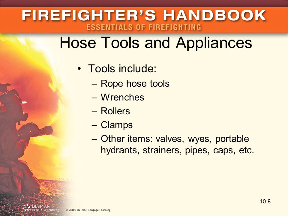 Hose Tools and Appliances Tools include: –Rope hose tools –Wrenches –Rollers –Clamps –Other items: valves, wyes, portable hydrants, strainers, pipes,