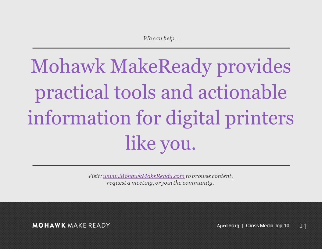 April 2013 | Cross Media Top 10 Mohawk MakeReady provides practical tools and actionable information for digital printers like you.