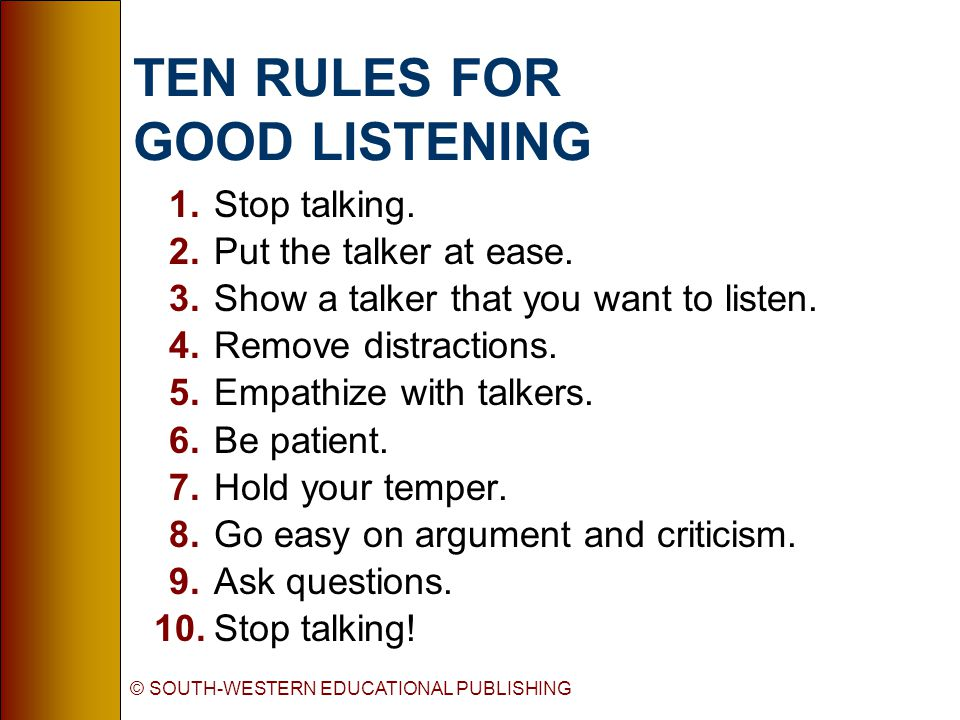 © SOUTH-WESTERN EDUCATIONAL PUBLISHING TEN RULES FOR GOOD LISTENING 1.Stop talking.
