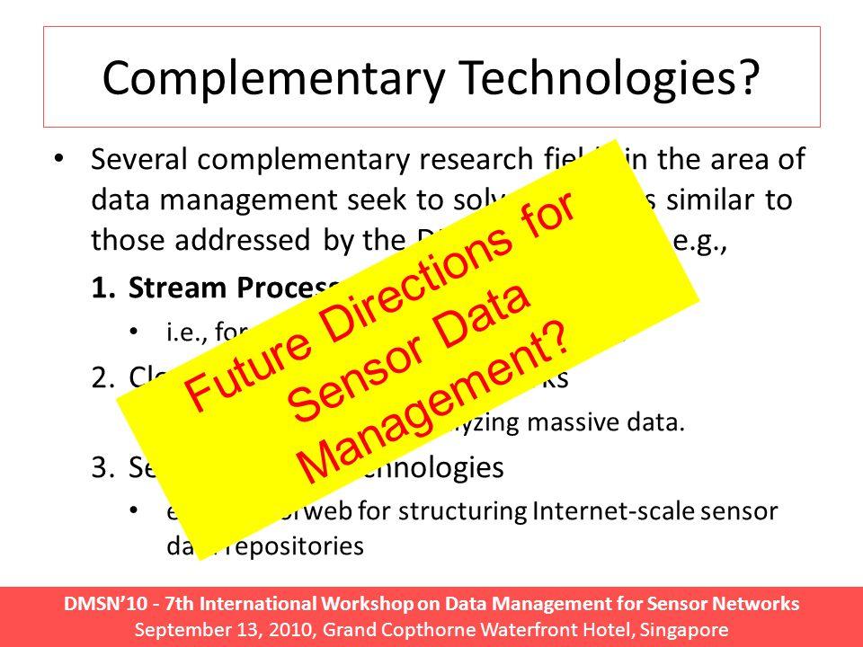 DMSN'10 - 7th International Workshop on Data Management for Sensor Networks September 13, 2010, Grand Copthorne Waterfront Hotel, Singapore Complementary Technologies.