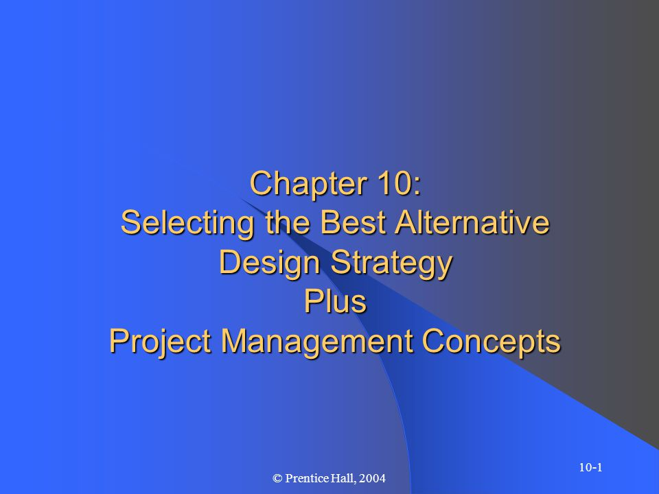 Chapter 10 10-2 © Prentice Hall, 2004 Chapter Objectives – Design Strategy – Types of Design Strategies – Scoring Method – Project Management Concepts (link to Lab)