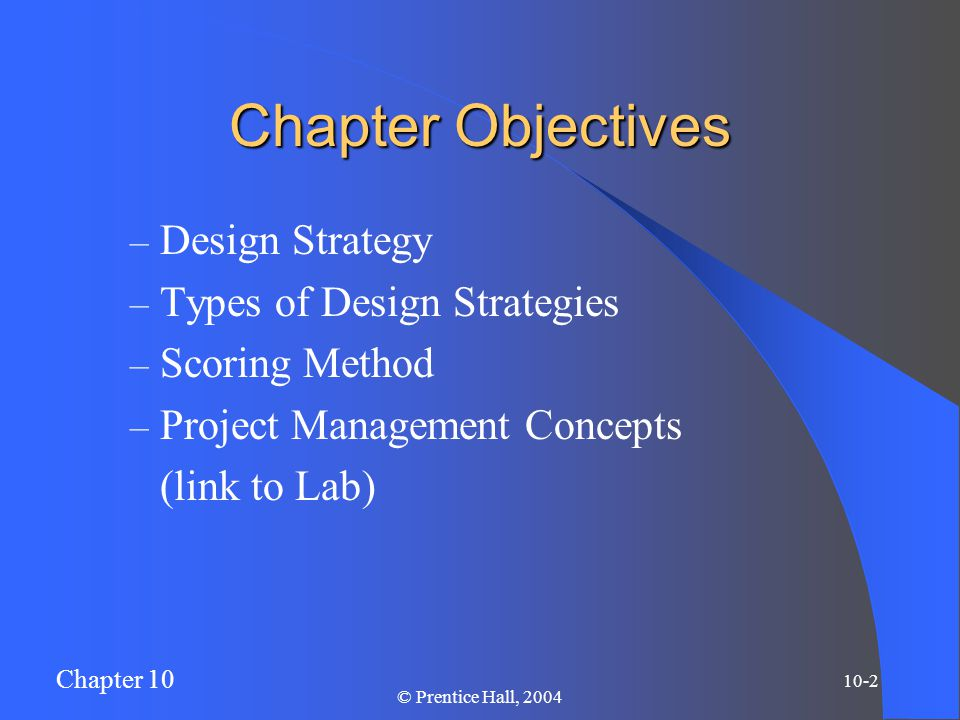 Chapter 10 10-3 © Prentice Hall, 2004 Deliverables for Design Strategy Selection high-functionality high-cost solution minimum functionality low-cost solution middle-of-the-road solution
