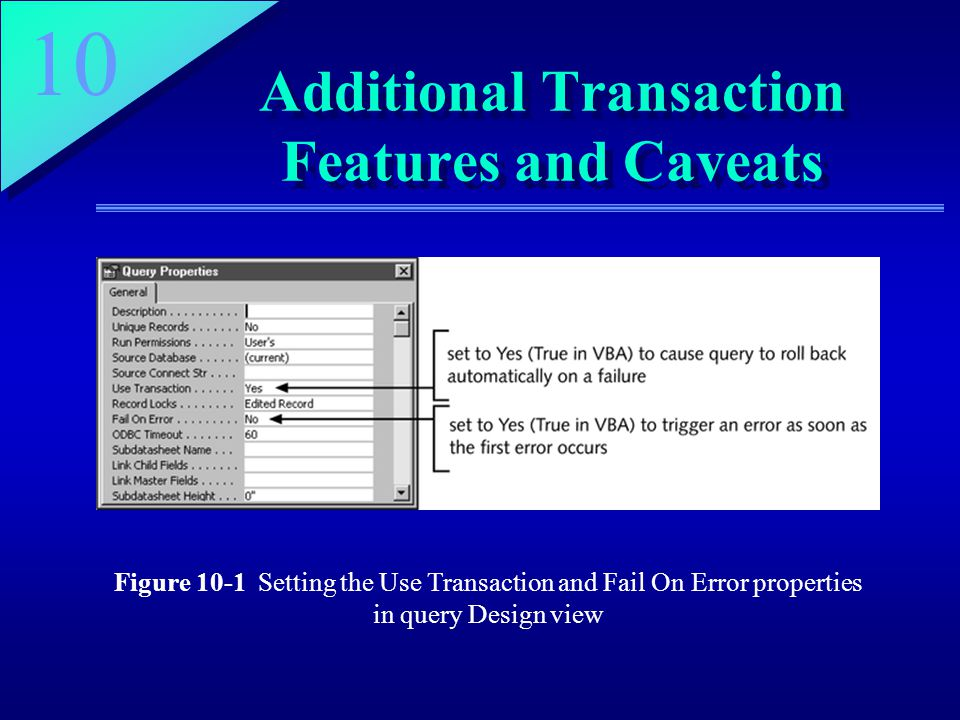 10 Additional Transaction Features and Caveats Figure 10-1 Setting the Use Transaction and Fail On Error properties in query Design view