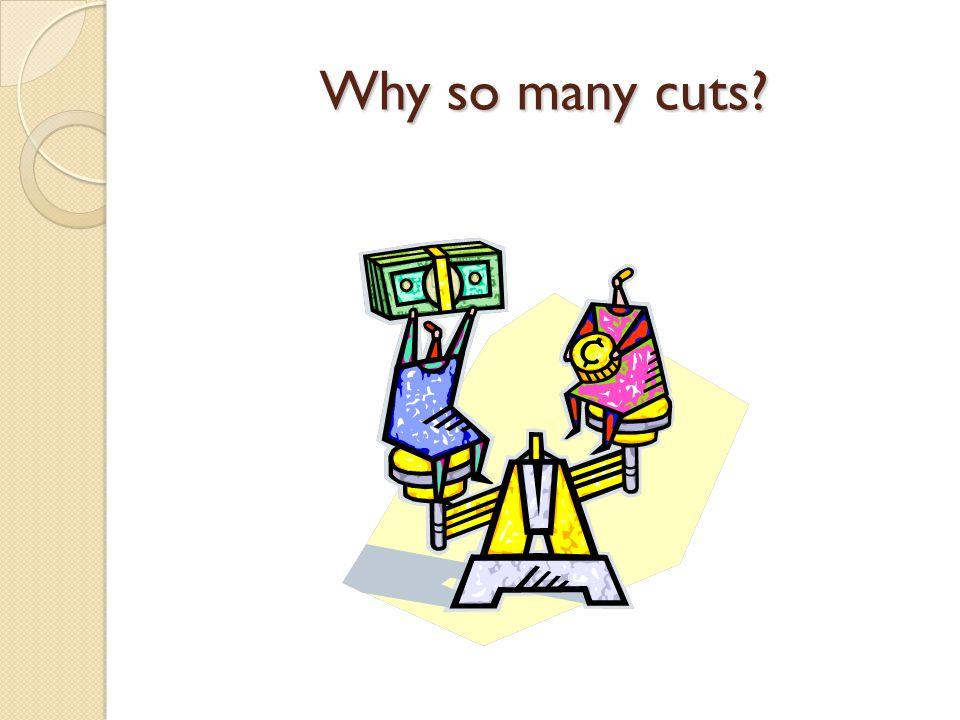 Why so many cuts