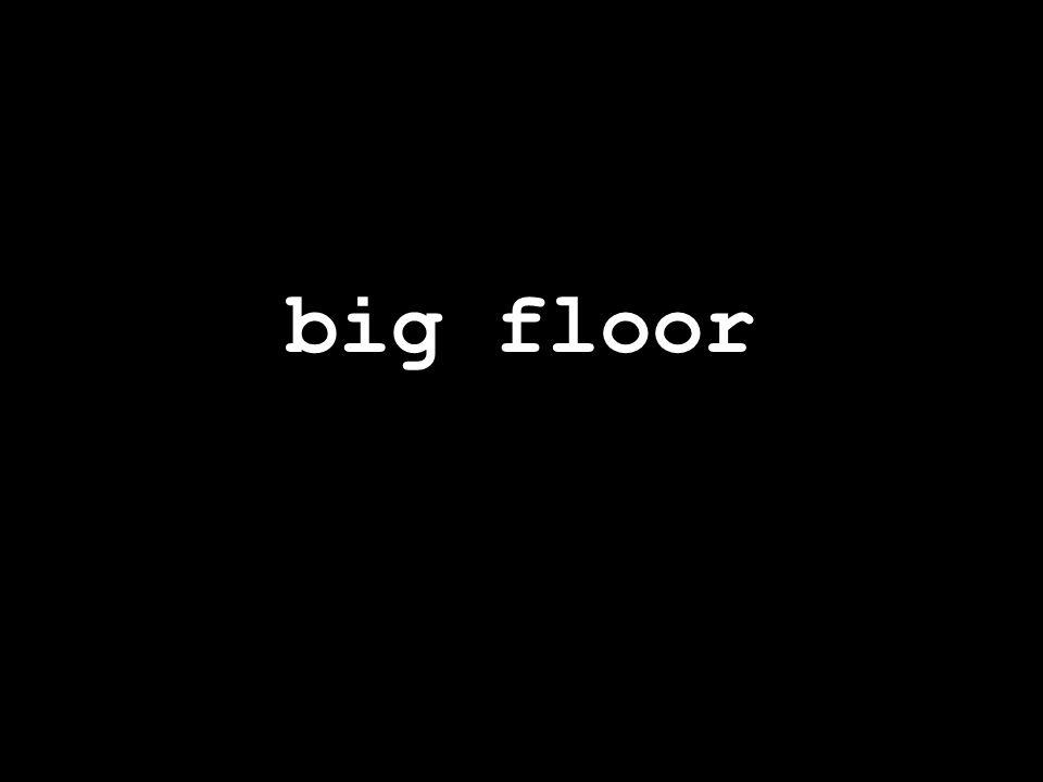 big floor