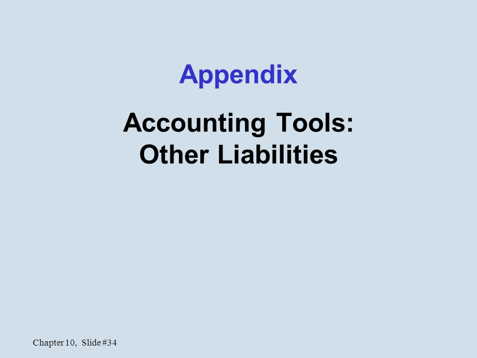 Chapter 10, Slide #34 Appendix Accounting Tools: Other Liabilities