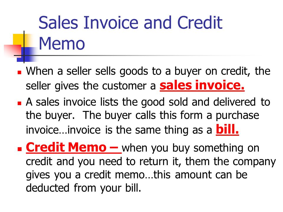 Sales Invoice and Credit Memo When a seller sells goods to a buyer on credit, the seller gives the customer a sales invoice.