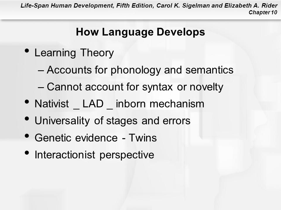 Life-Span Human Development, Fifth Edition, Carol K. Sigelman and Elizabeth A. Rider Chapter 10 How Language Develops Learning Theory –Accounts for ph