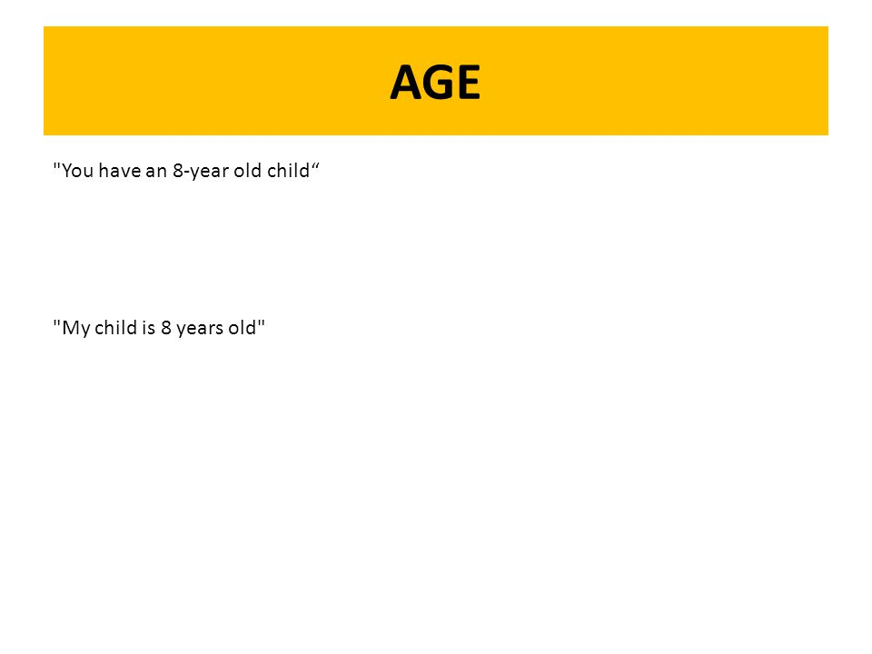 AGE You have an 8-year old child My child is 8 years old