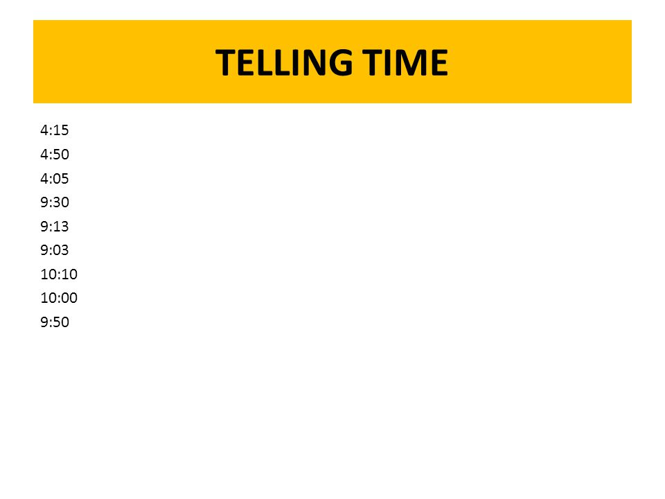 TELLING TIME 4:15 4:50 4:05 9:30 9:13 9:03 10:10 10:00 9:50