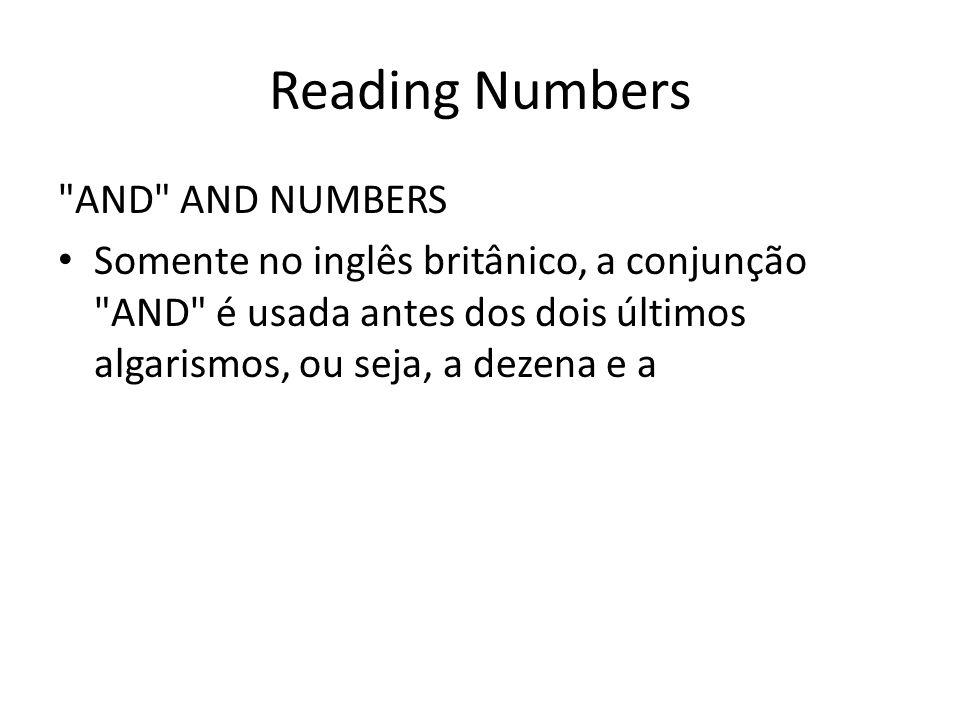 Reading Numbers AND AND NUMBERS Somente no inglês britânico, a conjunção AND é usada antes dos dois últimos algarismos, ou seja, a dezena e a